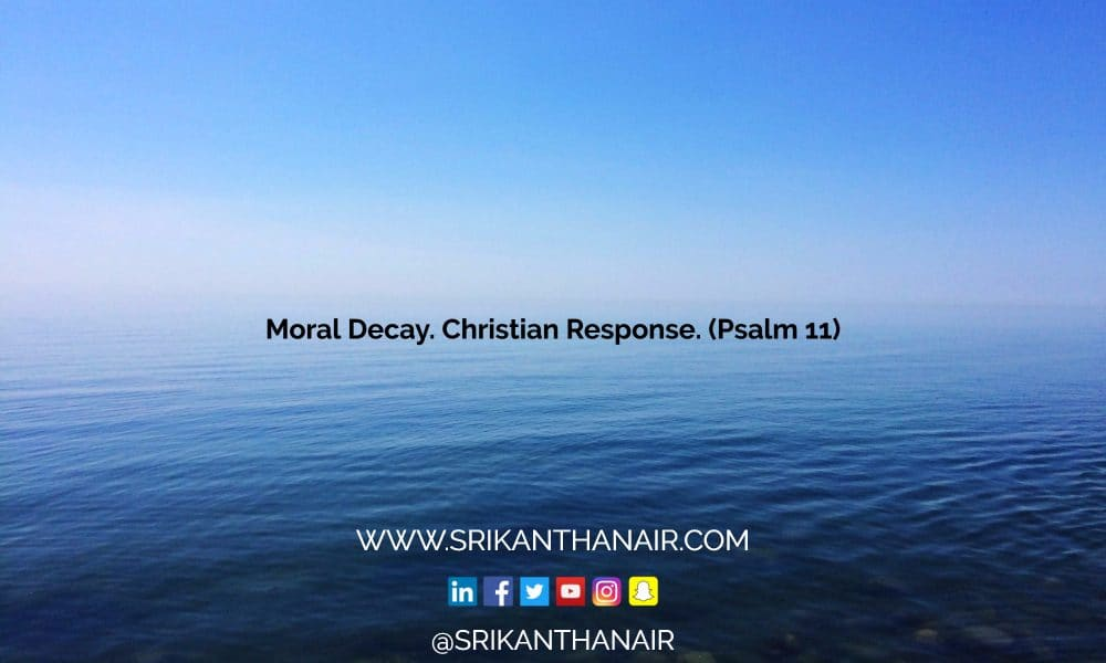 Moral Decay. Christian Response. (Psalm 11)